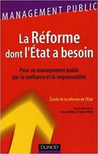 La Réforme dont l'Etat a besoin : pour un management public par la confiance et la responsabilité